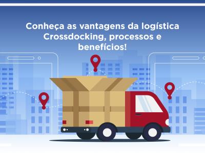 Conheça as vantagens da logística Crossdocking, processos e benefícios.